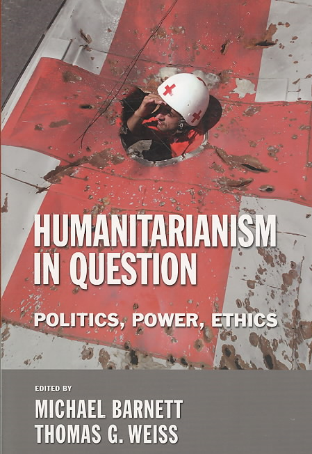 Humanitarianism in Question By Barnett, Michael (EDT)/ Weiss, Thomas G. (EDT)