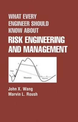 What Every Engineer Should Know About Risk Engineering and Management By Wang, John X./ Roush, Marvin L.